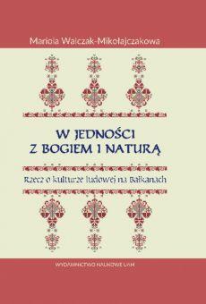 W jedności z Bogiem i Naturą. Rzecz o kulturze ludowej na Bałkanach