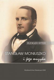 Stanisław Moniuszko i jego muzyka/Musik für die Nation. Der Komponist Stanisław Moniuszko (1819-1872) in der polnischen Nationalbewegung des 19. Jahrhunderts
