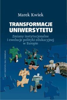 Transformacje uniwersytetu. Zmiany instytucjonalne i ewolucje polityki edukacyjnej w Europie