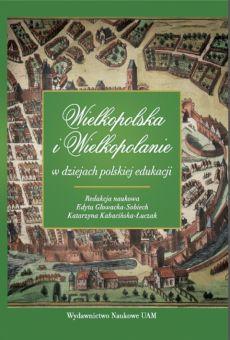 Wielkopolska i Wielkopolanie w dziejach polskiej edukacji