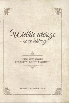 Wielkie wiersze – nowe lektur. Prace dedykowane Profesorowi Rolfowi Fieguthowi
