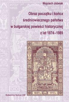 Obraz początku i końca średniowiecznego państwa w bułgarskiej powieści historycznej z lat 1874–1989