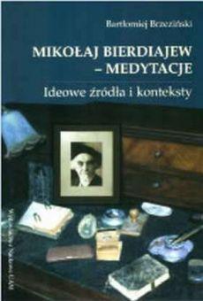 Mikołaj Bierdiajew – medytacje. Ideowe źródła i konteksty