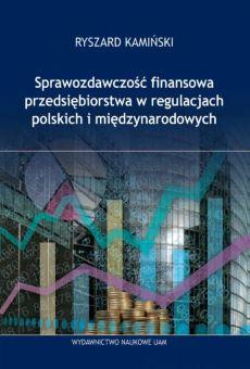 Sprawozdawczość finansowa przedsiębiorstw w regulacjach polskich i międzynarodowych