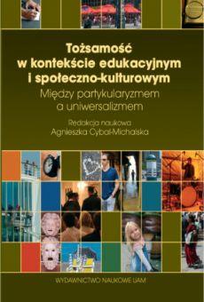 Tożsamość w kontekście edukacyjnym i społeczno-kulturowym Między partykularyzmem a uniwersalizmem