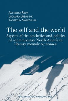 The self and the world. Aspects of the aesthetics and politics of contemporary North American literary memoir by women