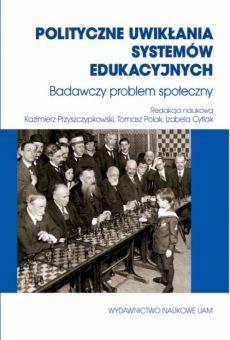 Polityczne uwikłania systemów edukacyjnych. Badawczy problem społeczny