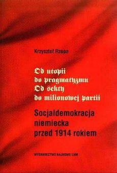 Od utopii do pragmatyzmu. Od sekty do milionowej partii. Socjaldemokracja niemiecka przed 1814 rokiem