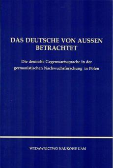 Das Deutsche von Aussen betrachtet. Die deutsche Gegenwartssprache in der germanistischen Nachwuchsforschung in Polen