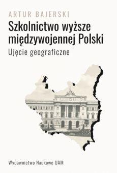 Szkolnictwo wyższe międzywojennej Polski. Ujęcie geograficzne