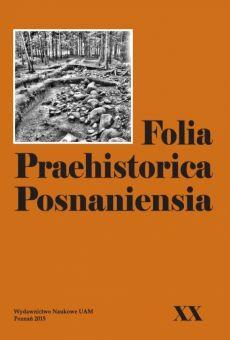 Folia Praehistorica Posnaniensia, XX Księga Jubileuszowa dedykowana Pani Profesor Dobrochnie Jankowskiej