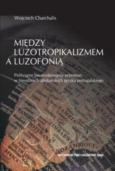 Między luzotropikalizmem a luzofonią. Polityczne uwarunkowania przemian w literaturach afrykańskich języka portugalskiego