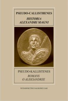 Fontes Historiae Antiquae XIV: Pseudo-Kallistenes, Romans o Aleksandrze
