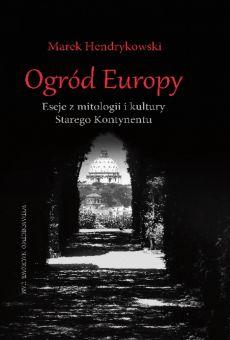 Ogród Europy. Eseje z mitologii i kultury Starego Kontynentu