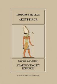 Fontes Historiae Antiquae XXXII: Diodor Sycylijski, Starożytności Egipskie / Diodorus Siculus, Aegyptiaca