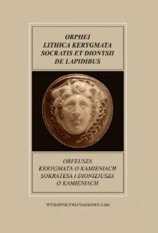 Fontes Historiae Antiquae XXIII: Orfeusza Kerygmata o kamieniach Sokratesa i Dionizjusza o kamieniach