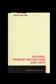 Archiwa. Przepisy metodyczne (2002–2007)