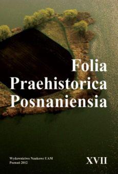 Folia Praehistorica Posnaniensia, XVII Pamięci Profesora Jerzego Fogla
