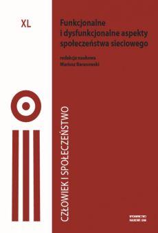 Człowiek i Społeczeństwo, tom XL, Funkcjonalne i dysfunkcjonalne aspekty społeczeństwa sieciowego