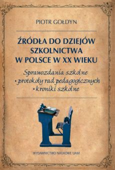 Źródła do dziejów szkolnictwa w Polsce w XX wieku. Sprawozdania szkolne, protokoły rad pedagogicznych, kroniki szkolne