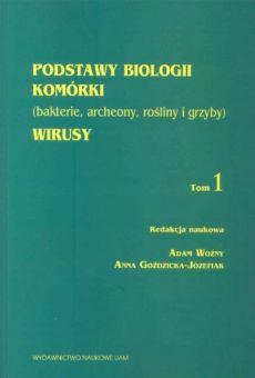 Podstawy biologii komórki (bakterie, archeony, rośliny i grzyby). Wirusy, t. I