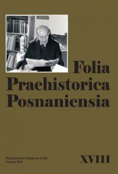 Folia Praehistorica Posnaniensia, XVIII