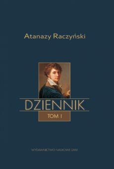 Atanazy Raczyński, Dziennik, tom I: Wspomnienia z dzieciństwa oraz Dziennik 1808–1830