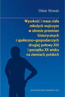 Wysokość i masa ciała młodych mężczyzn w okresie przemian historycznych i społeczno-gospodarczych drugiej połowy XIX i początku XX wieku na ziemiach polskich