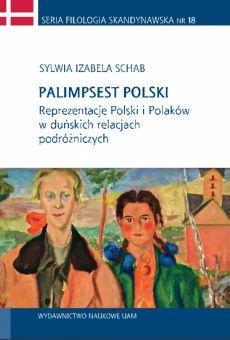 Palimpsest polski. Reprezentacje Polski i Polaków w duńskich relacjach podróżniczych