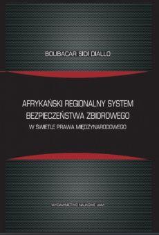 Afrykański regionalny system bezpieczeństwa zbiorowego w świetle prawa międzynarodowego