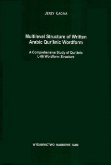 Multilevel structure of Written Arabic Qur'anic Wordform. A Comprehensive Study of Qur anic L-06 Wordform Structure