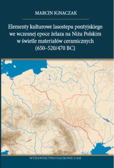 Elementy kulturowe lasostepu pontyjskiego we wczesnej epoce żelaza na Niżu Polskim w świetle materiałów ceramicznych (650−520/470 BC)
