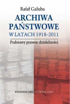 Archiwa państwowe w latach 1918–2011. Podstawy prawne działalności