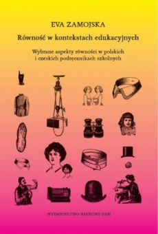 Równość w kontekstach edukacyjnych. Wybrane aspekty równości w polskich i czeskich podręcznikach szkolnych