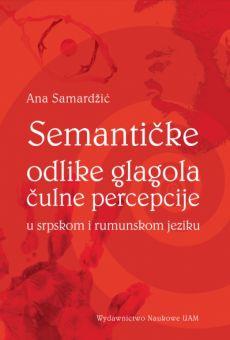 Semantičke odlike glagola čulne percepcije u srpskom i rumunskom jeziku / Właściwości semantyczne czasowników percepcji zmysłowej w języku serbskim i rumuńskim
