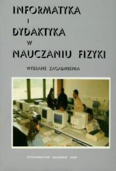 Informatyka i dydaktyka w nauczaniu fizyki. Wybrane zagadnienia