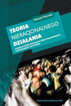 Teoria nieracjonalnego działania. Socjologiczne studium na temat wolontariatu i społecznego aktywizmu