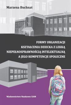 Formy organizacji kształcenia dziecka z lekką niepełnosprawnością intelektualną a jego kompetencje społeczne