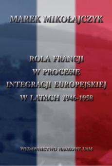 Rola Francji w procesie integracji europejskiej w latach 1946–1958