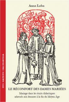 Le Réconfort des dames mariées. Mariage dans les écrits didactiques adressés aux femmes à la fin du Moyen Âge