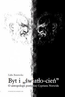 """Byt i """"światło-cień"""". O antropologii poetyckiej Cypriana Norwida"""