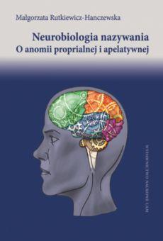 Neurobiologia nazywania. O anomii proprialnej i apelatywnej