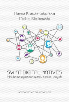 Świat Digital Natives. Młodzież w poszukiwaniu siebie i innych
