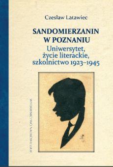 Sandomierzanin w Poznaniu. Uniwersytet, życie literackie, szkolnictwo 1923–1945