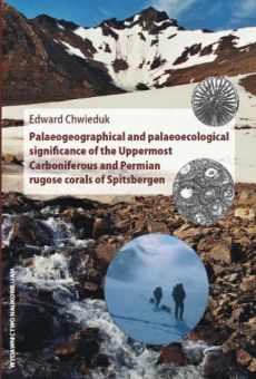 Palaeogeographical and palaeoecological significance of the Uppermost Carboniferous and Permian rugose corals of Spitsbergen