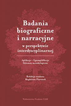 Badania biograficzne i narracyjne w perspektywie interdyscyplinarnej. Aplikacje – Egzemplifikacje – Dylematy metodologiczne