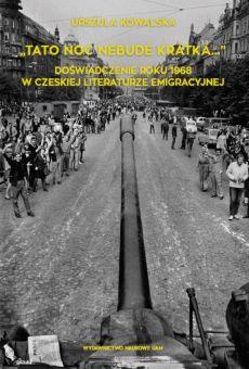 """""""Tato noc nebude krátká..."""". Doświadczenie roku 1968 w czeskiej literaturze emigracyjnej"""