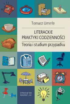 Literackie praktyki codzienności. Teoria i studium przypadku