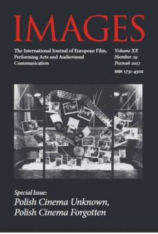 IMAGES. The International Journal of European Film, Performing Arts and Audiovisual Communication, Vol. XX, No. 29. Special Issue: Polish Cinema Unknown, Polish Cinema Forgotten