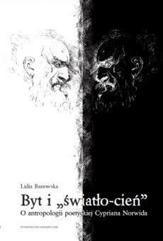 """Byt i """"światło-cień"""". O antropologii poetyckiej Cypriana Norwida (PDF)"""